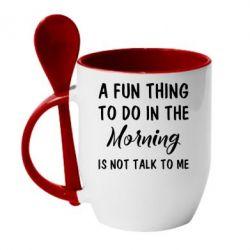 Купить Кружка с керамической ложкой A fun thing to do in the morning is not talk to me, FatLine