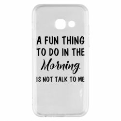 Купить Прикольные надписи, Чехол для Samsung A3 2017 A fun thing to do in the morning is not talk to me, FatLine