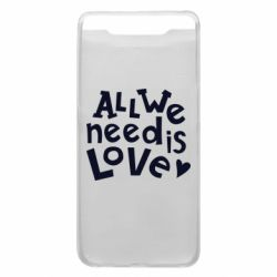 Чехол для Samsung A80 All we need is love