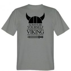 Мужская футболка Always be yourself. Unless you can be a viking
