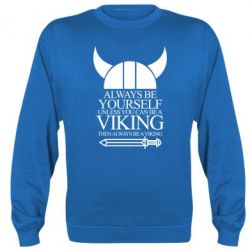 Реглан (свитшот) Always be yourself. Unless you can be a viking - FatLine