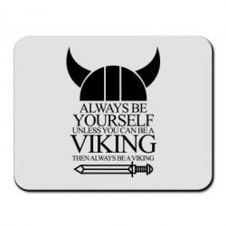 Коврик для мыши Always be yourself. Unless you can be a viking