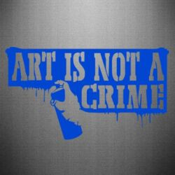 Наклейка Art is not crime