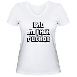 Женская футболка с V-образным вырезом Bad Mother F*cker - FatLine