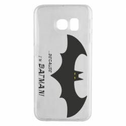 Чохол для Samsung S6 EDGE Because i'm batman