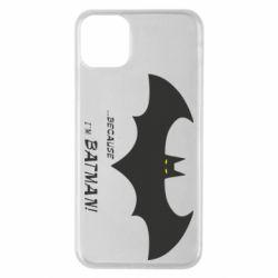 Чохол для iPhone 11 Pro Max Because i'm batman