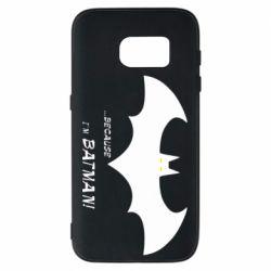Чохол для Samsung S7 Because i'm batman