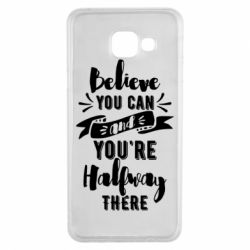 Чохол для Samsung A3 2016 Believe you can and you're halfway there