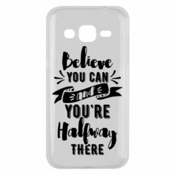 Чохол для Samsung J2 2015 Believe you can and you're halfway there