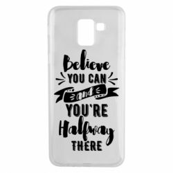 Чохол для Samsung J6 Believe you can and you're halfway there