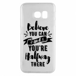 Чохол для Samsung S6 EDGE Believe you can and you're halfway there