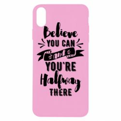 Чохол для iPhone Xs Max Believe you can and you're halfway there