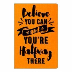 Блокнот А5 Believe you can and you're halfway there