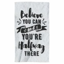 Рушник Believe you can and you're halfway there