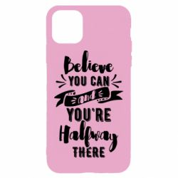 Чохол для iPhone 11 Believe you can and you're halfway there