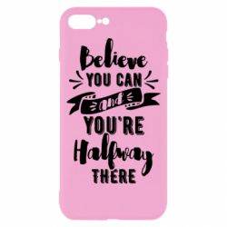 Чохол для iPhone 7 Plus Believe you can and you're halfway there