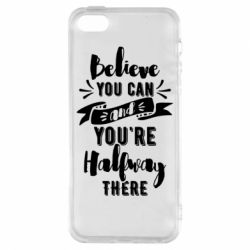 Чохол для iphone 5/5S/SE Believe you can and you're halfway there