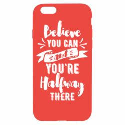 Чохол для iPhone 6/6S Believe you can and you're halfway there