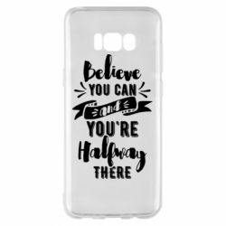 Чохол для Samsung S8+ Believe you can and you're halfway there