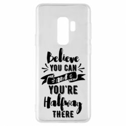 Чохол для Samsung S9+ Believe you can and you're halfway there
