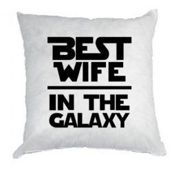 Подушка Best wife in the Galaxy