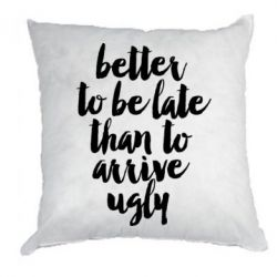 Купить Подушка Better to be late than to arrive ugly, FatLine