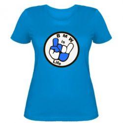 Женская футболка BMW is Life - FatLine