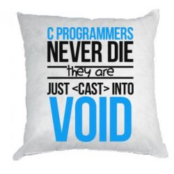 Подушка C programmers never die they are just cast into void