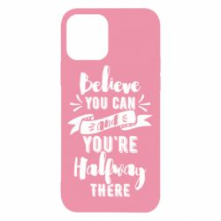 Чохол для iPhone 12/12 Pro Believe you can and you're halfway there