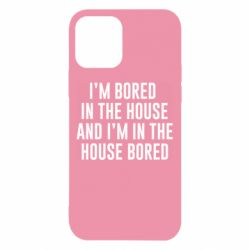 Чохол для iPhone 12 Bored in the house
