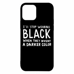 Чохол для iPhone 12/12 Pro i'll stop wearing black when they invent a darker color