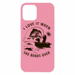 Чохол для iPhone 12 I love it when she bends over