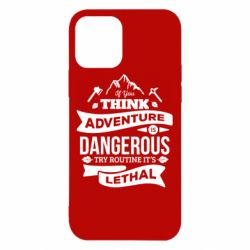 Чохол для iPhone 12/12 Pro If you think adventure is dangerous try routine it's lethal