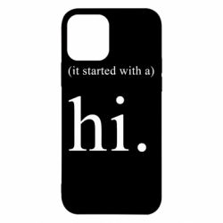 Чехол для iPhone 12/12 Pro It started with a. Hi.