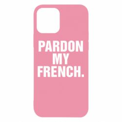 Чехол для iPhone 12/12 Pro Pardon my french.