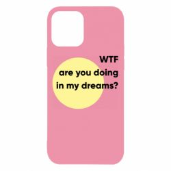 Чехол для iPhone 12/12 Pro Wtf are you doing in my dreams?