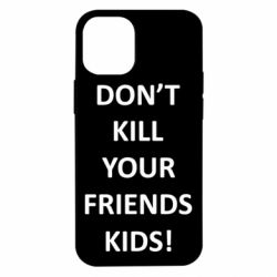 Чохол для iPhone 12 mini Don't kill your friends kids!
