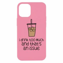 Чохол для iPhone 12 mini I drink too much and that's an issue