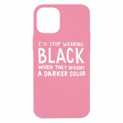 Чохол для iPhone 12 mini i'll stop wearing black when they invent a darker color