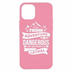Чохол для iPhone 12 mini If you think adventure is dangerous try routine it's lethal