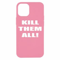 Чехол для iPhone 12 mini Kill them all!