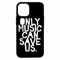Чехол для iPhone 12 mini Only music can save us.