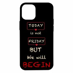 Чехол для iPhone 12 mini Today is not friday but we will Begin