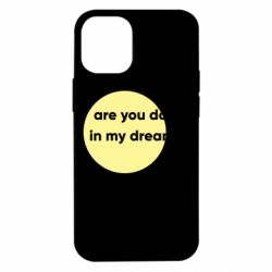 Чехол для iPhone 12 mini Wtf are you doing in my dreams?