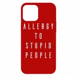 Чохол для iPhone 12 Pro Max Allergy To Stupid People