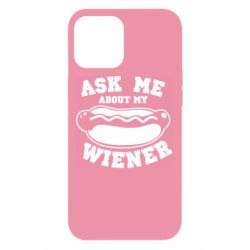 Чохол для iPhone 12 Pro Max Ask me about my wiener