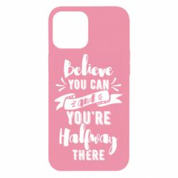 Чохол для iPhone 12 Pro Max Believe you can and you're halfway there