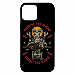 Чохол для iPhone 12 Pro Max Born to ride, ride to live