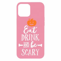 Чохол для iPhone 12 Pro Max Eat Drink and be Scary
