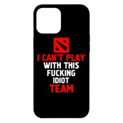 Чохол для iPhone 12 Pro Max I can't play with this fucking idiot team Dota